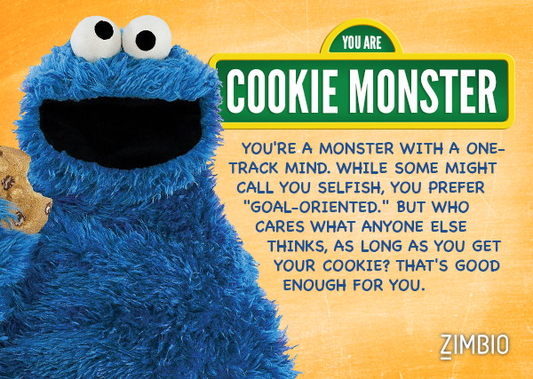 I took Zimbio's 'Sesame Street' quiz and I'm Cookie Monster! Who are you?